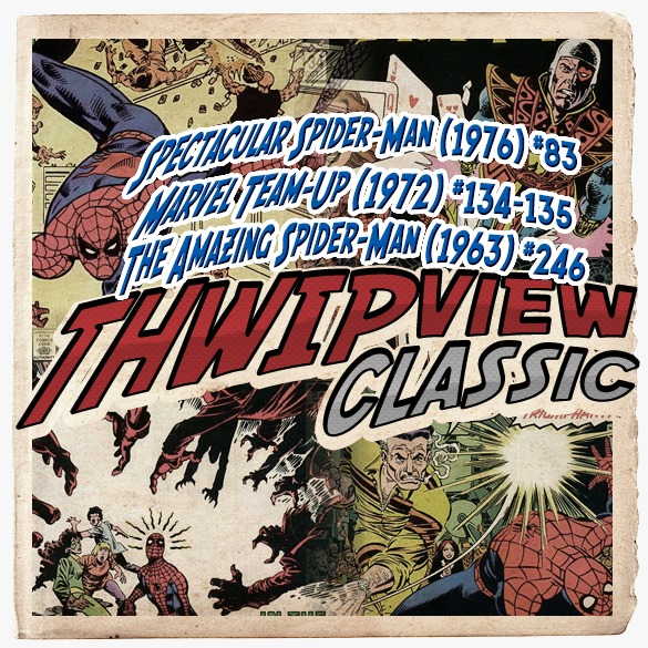 Thwip View Classic 220 - Spectacular Spider-Man (1976) #83; Marvel Team-Up (1972) #134-135; The Amazing Spider-Man (1963) #246