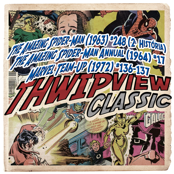 Thwip View Classic 223 - The Amazing Spider-Man (1963) #248 (2ª História); The Amazing Spider-Man Annual (1964) #17; Marvel Team-Up (1972) #136-137