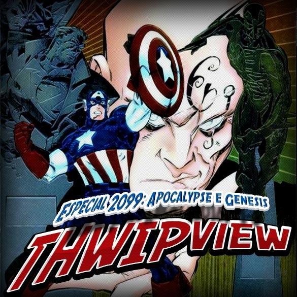 Thwip View 177 - Especial 2099: Apocalypse e Genesis