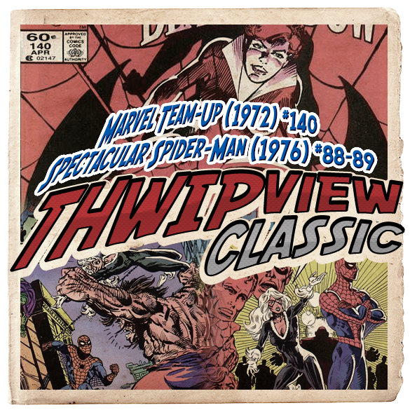 Thwip View Classic 227 - Marvel Team-Up (1972) #140; Spectacular Spider-Man (1976) #88-89