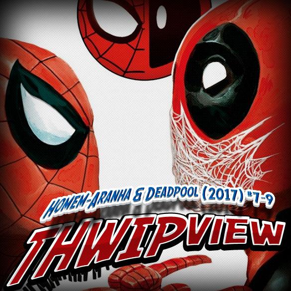 Thwip View 180 - Homem-Aranha & Deadpool (2017) #7-9