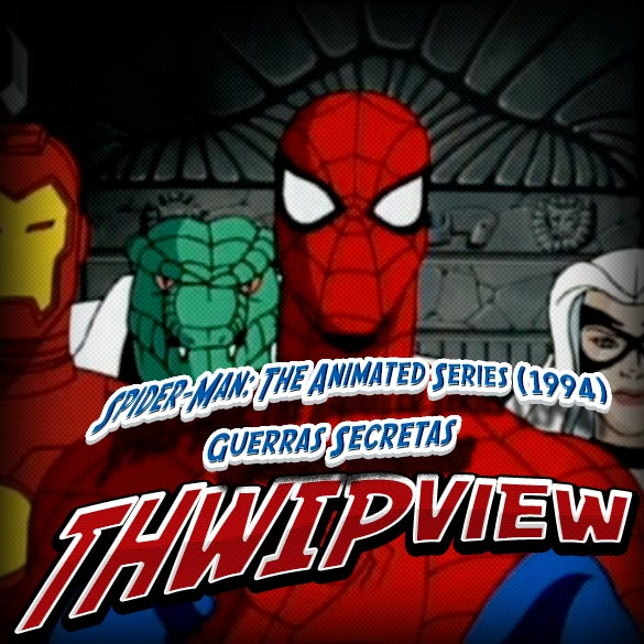 Thwip View 181 - Spider-Man: The Animated Series (1994) - Guerras Secretas!