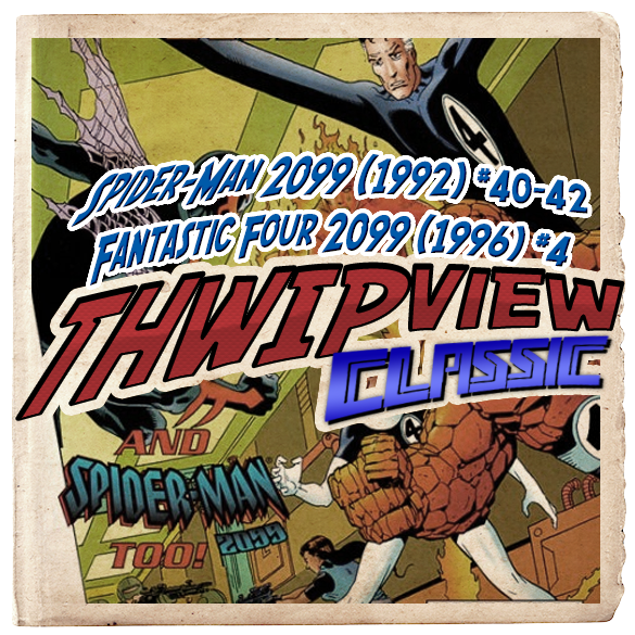Thwip View Classic 231 - Spider-Man 2099 (1992) #40-42; Fantastic Four 2099 (1996) #4
