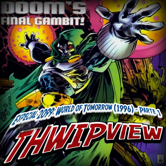 Thwip View 184 - Especial 2099: World of Tomorrow (1996) - Parte 1