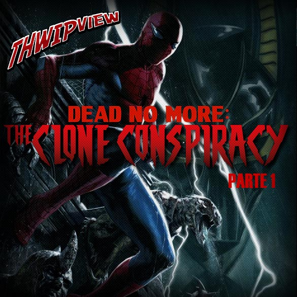 Thwip View 186 - Dead No More: The Clone Conspiracy - Parte 1