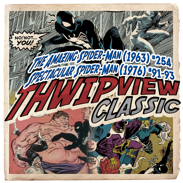 Thwip View Classic 234 - The Amazing Spider-Man (1963) #254; Spectacular Spider-Man (1976) #91-93