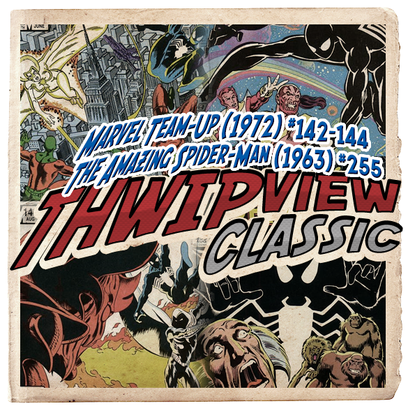 Thwip View Classic 235 - Marvel Team-Up (1972) #142-144; The Amazing Spider-Man (1963) #255
