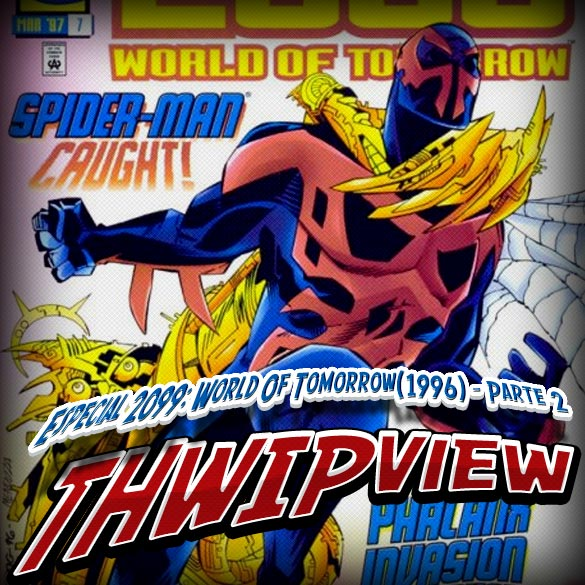 Thwip View 187 - Especial 2099: World of Tomorrow (1996) - Parte 2