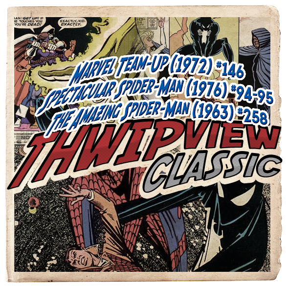 Thwip View Classic 238 - Marvel Team-Up (1972) #146; Spectacular Spider-Man (1976) #94-95; The Amazing Spider-Man (1963) #258