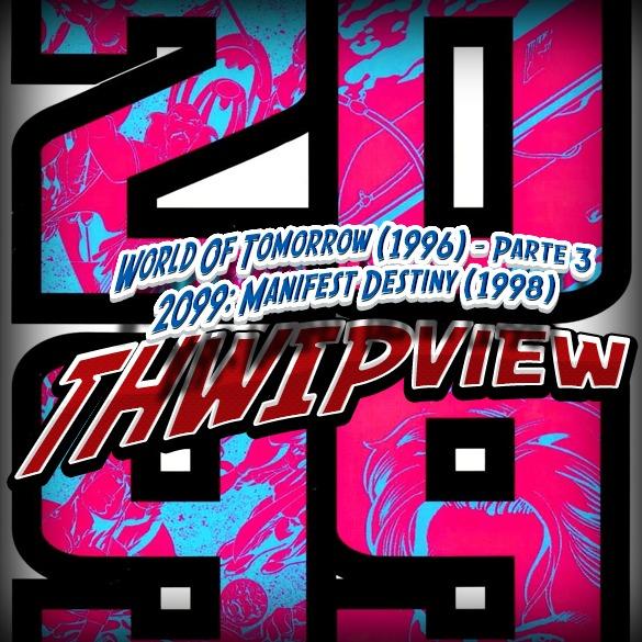 Thwip View 191 - Especial 2099: World of Tomorrow (1996) - Parte 3 e 2099: Manifest Destiny (1998)
