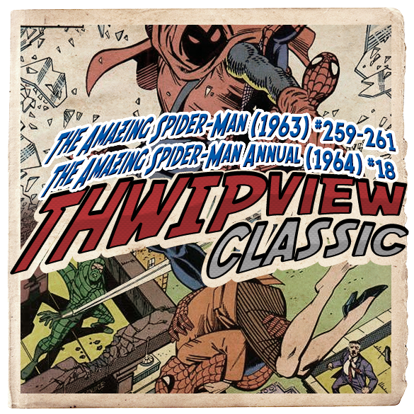 Thwip View Classic 239 - The Amazing Spider-Man (1963) #259-261; The Amazing Spider-Man Annual (1964) #18