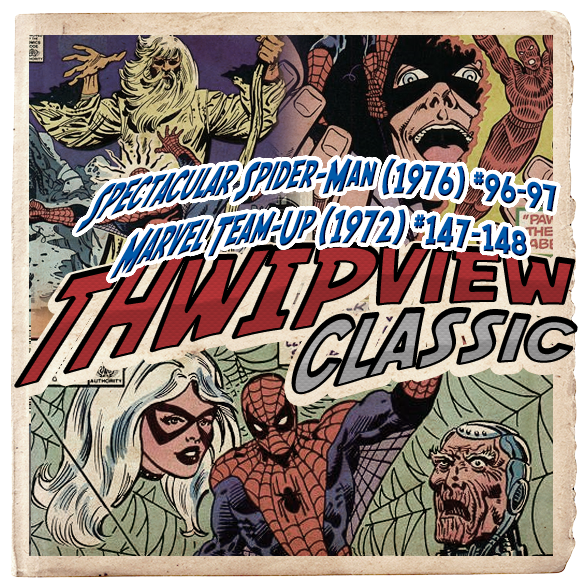 Thwip View Classic 240 - Spectacular Spider-Man (1976) #96-97; Marvel Team-Up (1972) #147-148