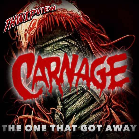 Thwip View 194 - Carnage: The One That Got Away