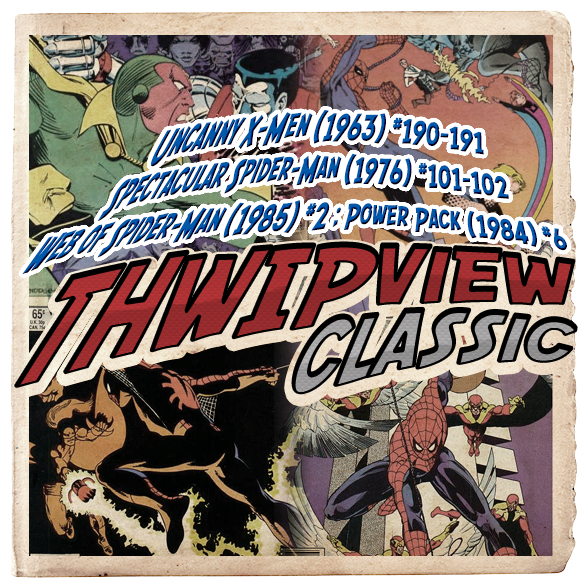 Thwip View Classic 243 - Uncanny X-Men (1963) #190-191; Power Pack (1984) #6; Spectacular Spider-Man (1976) #101-102; Web of Spider-Man (1985) #2