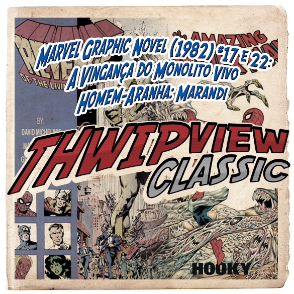 Thwip View Classic 245 - Marvel Graphic Novel (1982) #17 e 22: A Vingança do Monolito Vivo e Homem-Aranha: Marandi