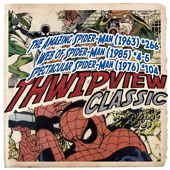 Thwip View Classic 246 - The Amazing Spider-Man (1963) #266; Web of Spider-Man (1985) #4-5; Spectacular Spider-Man (1976) #104