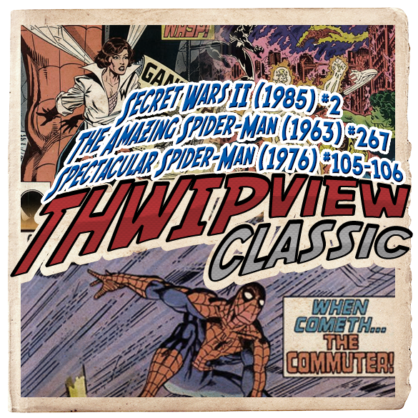 Thwip View Classic 247 - The Amazing Spider-Man (1963) #267; Spectacular Spider-Man (1976) #105-106; Secret Wars II (1985) #2