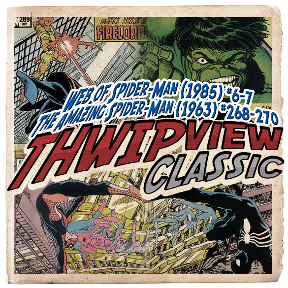 Thwip View Classic 248 - Web of Spider-Man (1985) #6-7; The Amazing Spider-Man (1963) #268-270
