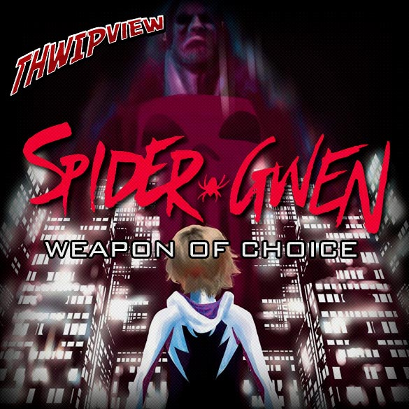 Thwip View 202 - Spider-Gwen: Weapon of Choice