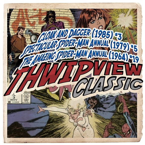 Thwip View Classic 249 - Spectacular Spider-Man Annual (1979) #5; The Amazing Spider-Man Annual (1964) #19; Cloak and Dagger (1985) #3