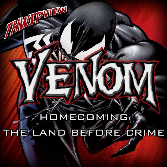 Thwip View 203 - Venom: Homecoming & The Land Before Crime