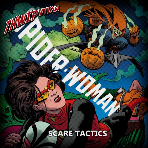 Thwip View 207 - Spider-Woman: Scare Tactics