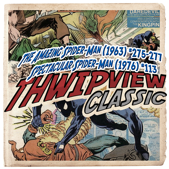 Thwip View Classic 255 - The Amazing Spider-Man (1963) #275-277; Spectacular Spider-Man (1976) #113