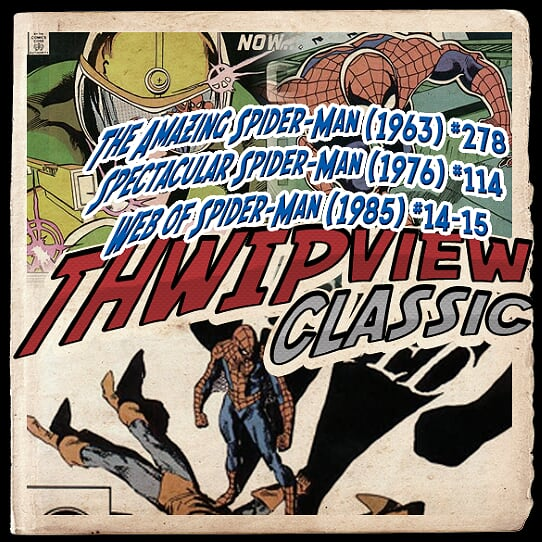 Thwip View Classic 256 - Spectacular Spider-Man (1976) #114; Web of Spider-Man (1985) #14-15; The Amazing Spider-Man (1963) #278