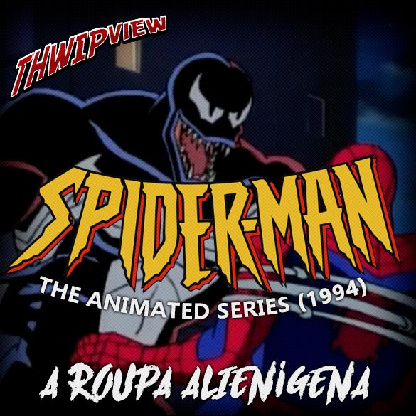 Thwip View 209 - Spider-Man: The Animated Series (1994) - A Roupa Alienígena