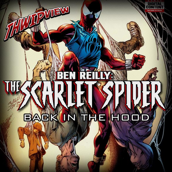 Thwip View 210 - Ben Reilly: The Scarlet Spider - Back in the Hood