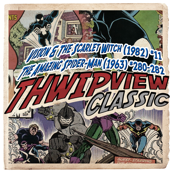 Thwip View Classic 260 - The Amazing Spider-Man (1963) #280-282; Vision & The Scarlet Witch (1982) #11