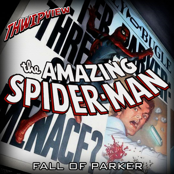 Thwip View 215 - The Amazing Spider-Man: Fall of Parker