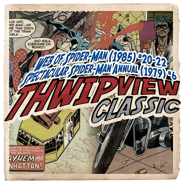 Thwip View Classic 262 - Web of Spider-Man (1985) #20-22; Spectacular Spider-Man Annual (1979) #6