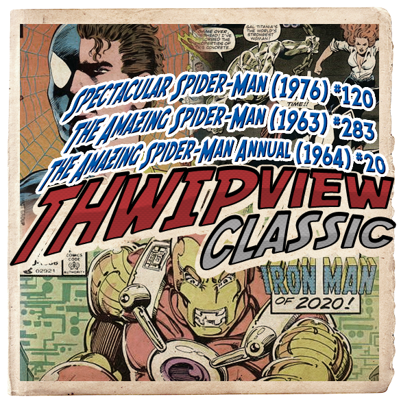 Thwip View Classic 263 - Spectacular Spider-Man (1976) #120; The Amazing Spider-Man (1963) #283; The Amazing Spider-Man Annual (1964) #20