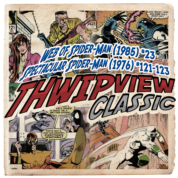 Thwip View Classic 265 - Spectacular Spider-Man (1976) #121-123; Web of Spider-Man (1985) #23