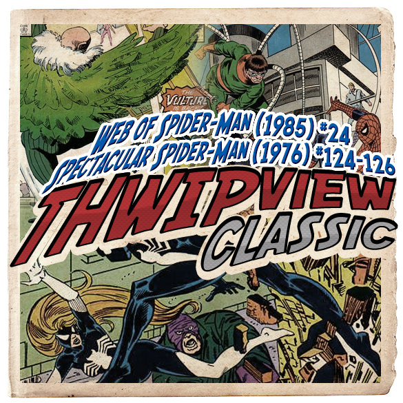 Thwip View Classic 266 - Spectacular Spider-Man (1976) #124-126; Web of Spider-Man (1985) #24