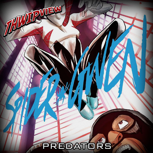 Thwip View 219 - Spider-Gwen: Predators