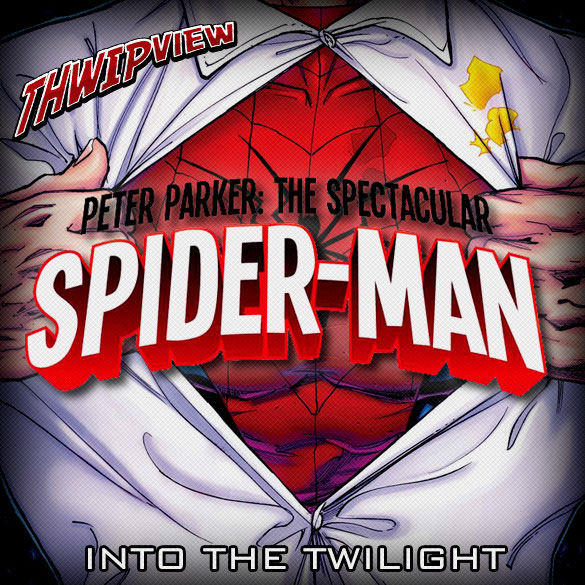 Thwip View 220 - Peter Parker: The Spectacular Spider-Man: Into the Twilight