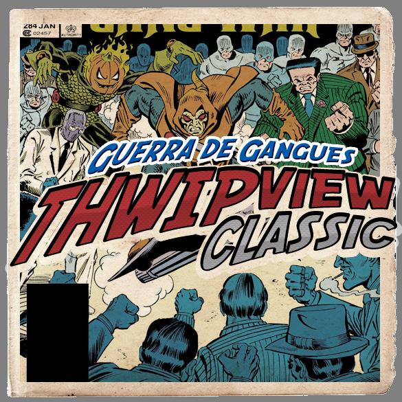 Thwip View Classic 267 - Guerra de Gangues