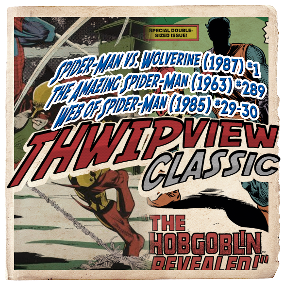 Thwip View Classic 269 - Spider-Man vs. Wolverine (1987) #1; The Amazing Spider-Man (1963) #289; Web of Spider-Man (1985) #29-30