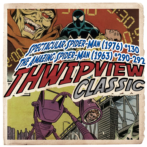 Thwip View Classic 271 - The Amazing Spider-Man (1963) #290-292; Spectacular Spider-Man (1976) #130