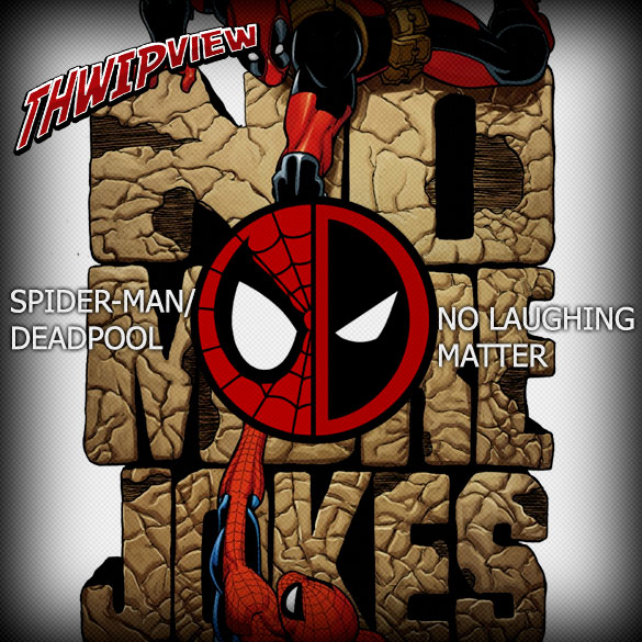 Thwip View 224 - Spider-Man/Deadpool: No Laughing Matter