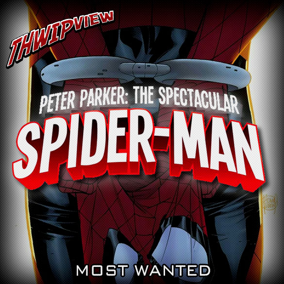 Thwip View 226 - Peter Parker: The Spectacular Spider-Man: Most Wanted
