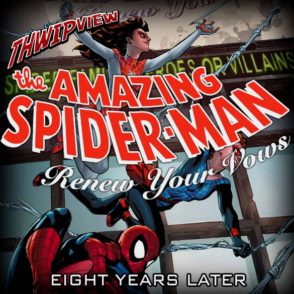 Thwip View 227 - Renew Your Vows: Eight Years Later
