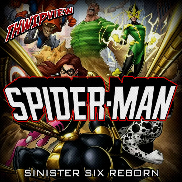 Thwip View 232 - Spider-Man: Sinister Six Reborn