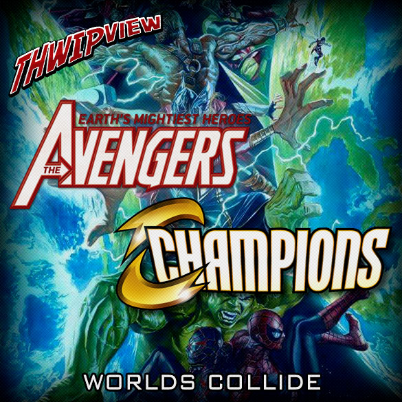 Thwip View 234 - Champions and Avengers: Worlds Collide
