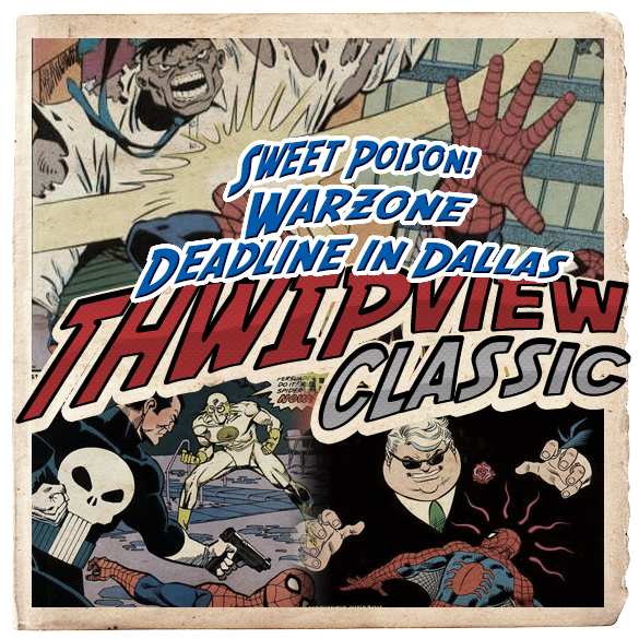Thwip View Classic 284 - Sweet Poison, Deadline in Dallas & Warzone