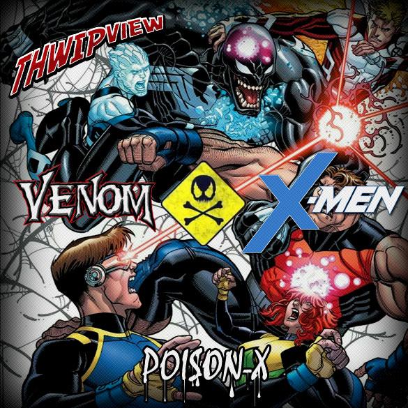 Thwip View 237 - Venom and X-Men: Poison X