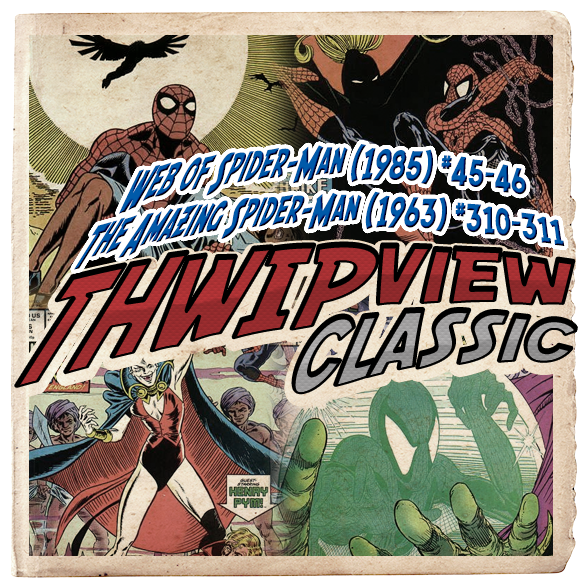 Thwip View Classic 286 - Web of Spider-Man (1985) #45-46; The Amazing Spider-Man (1963) #310-311