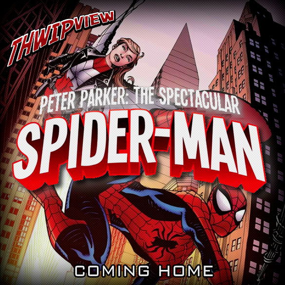 Thwip View 239 - Peter Parker: The Spectacular Spider-Man: Coming Home